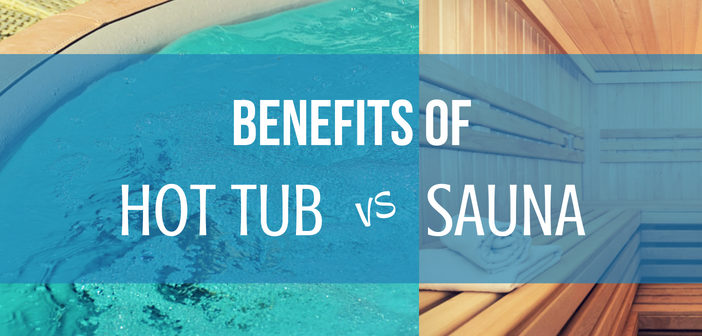 Benefits of Hot Tub vs Sauna