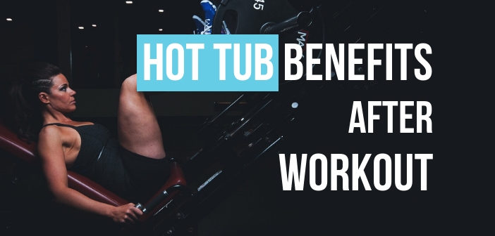 Hot Tub Benefits After Workout