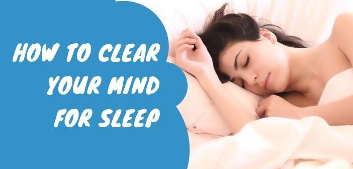 How To Clear Your Mind For Sleep