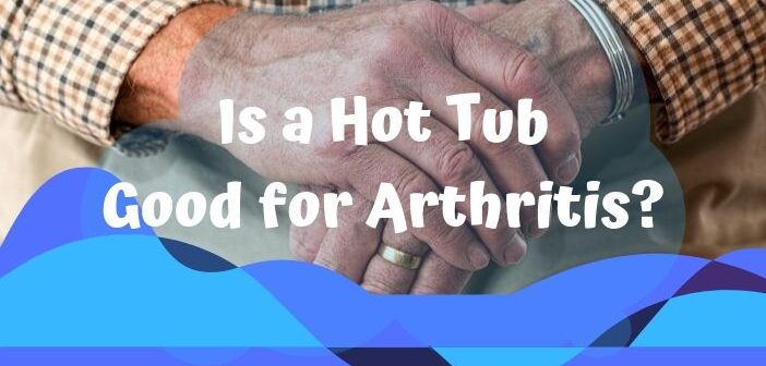 Is a Hot Tub Good for Arthritis